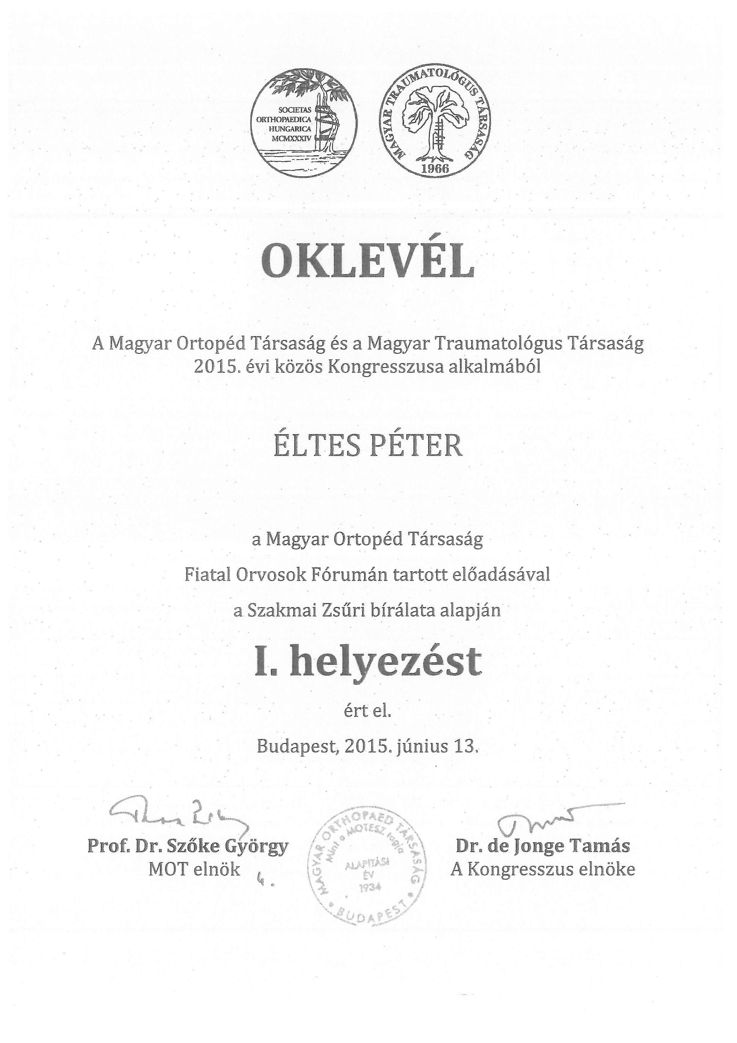 Oklevél: Éltes Péter a Magyar Ortopéd Társaság Fiatal Orvosok Fórumán tartott előadásával a Szakmai Zsűri bírálata alapján I. helyezés ért el.